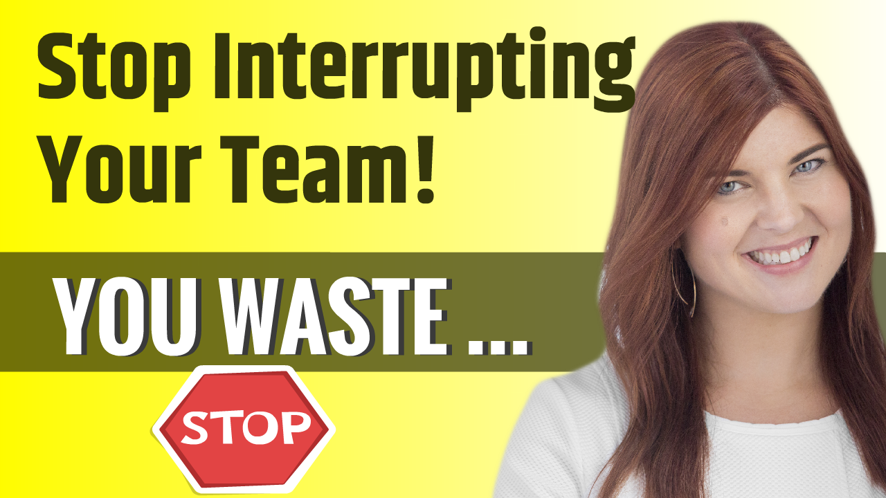 Stop Interrupting Your Team! You waste...