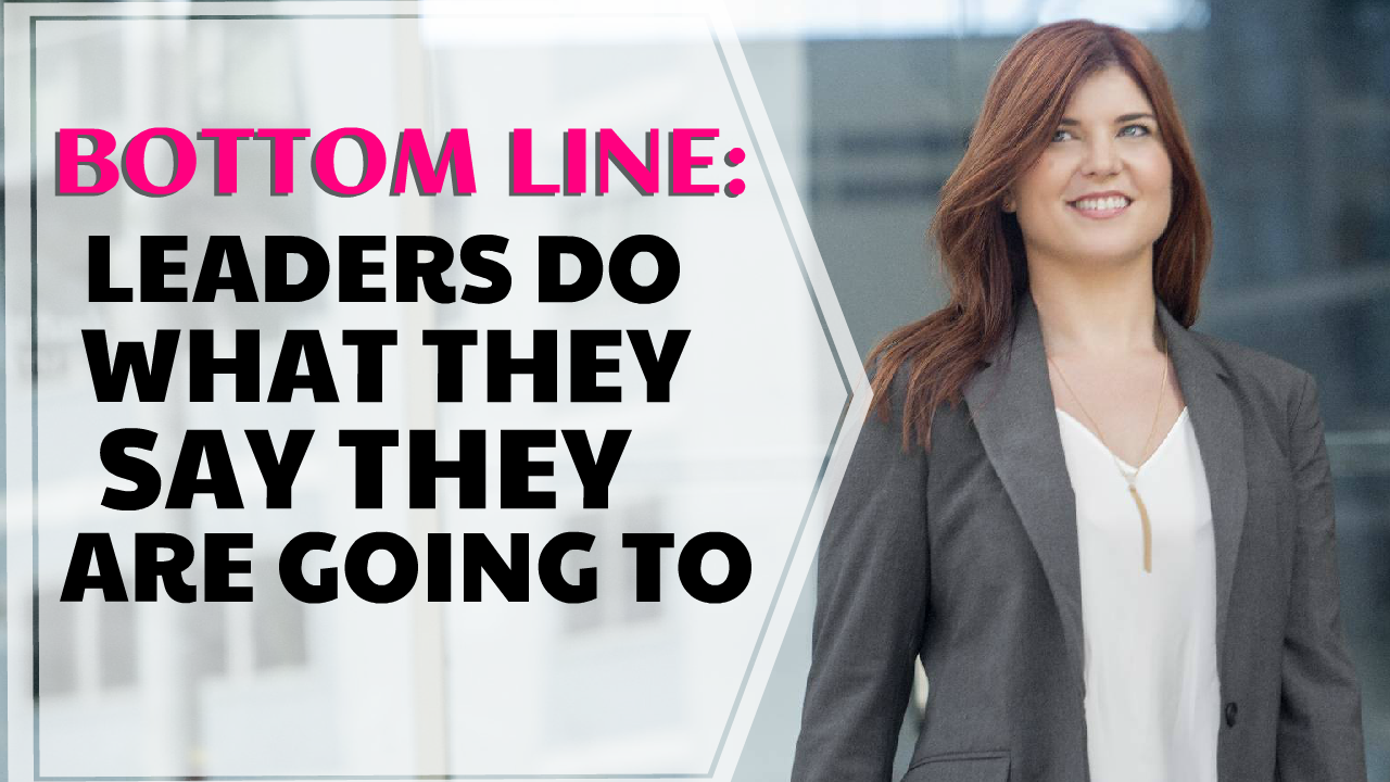 Bottom Line: Leaders Do What They Say They Are Going To
