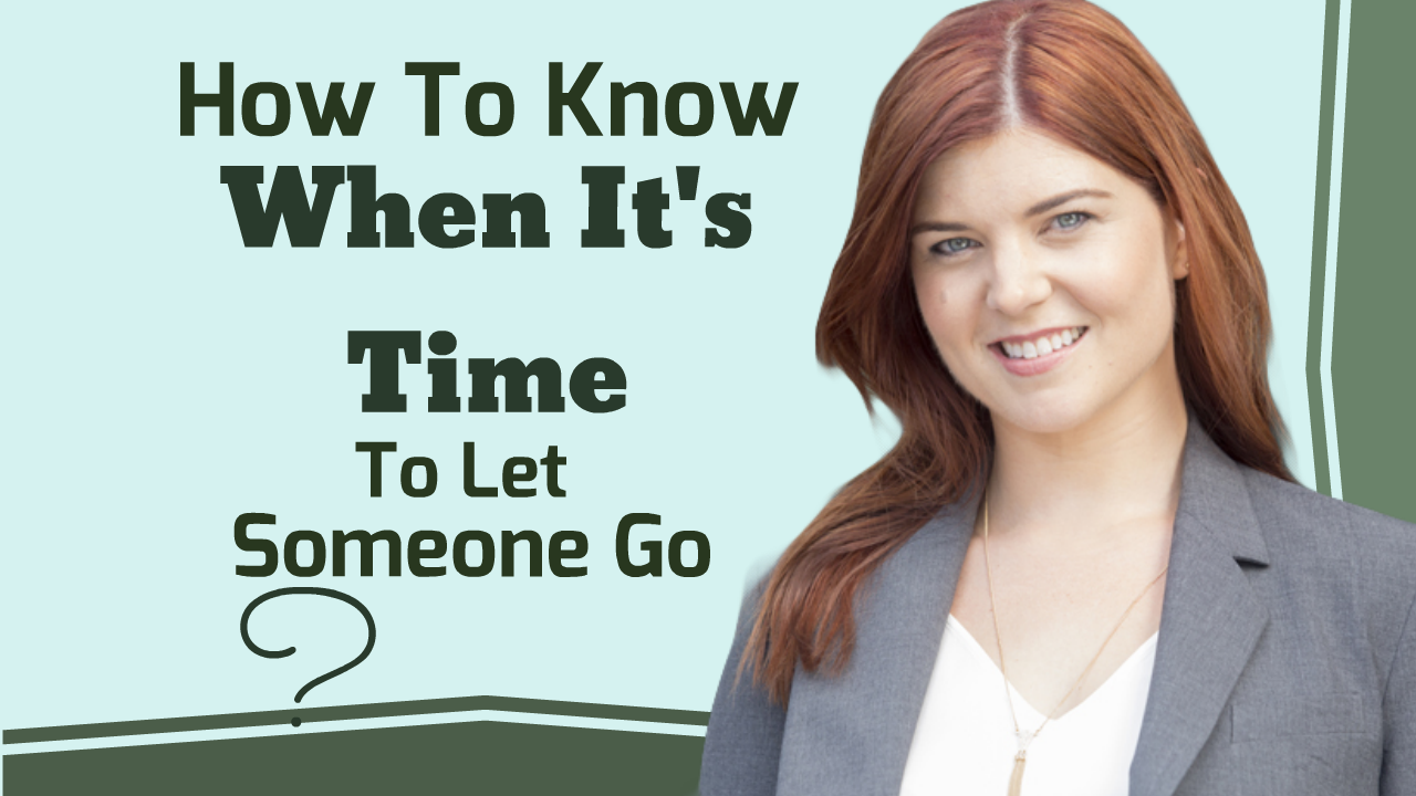 How To Know When It's Time To Let Someone Go