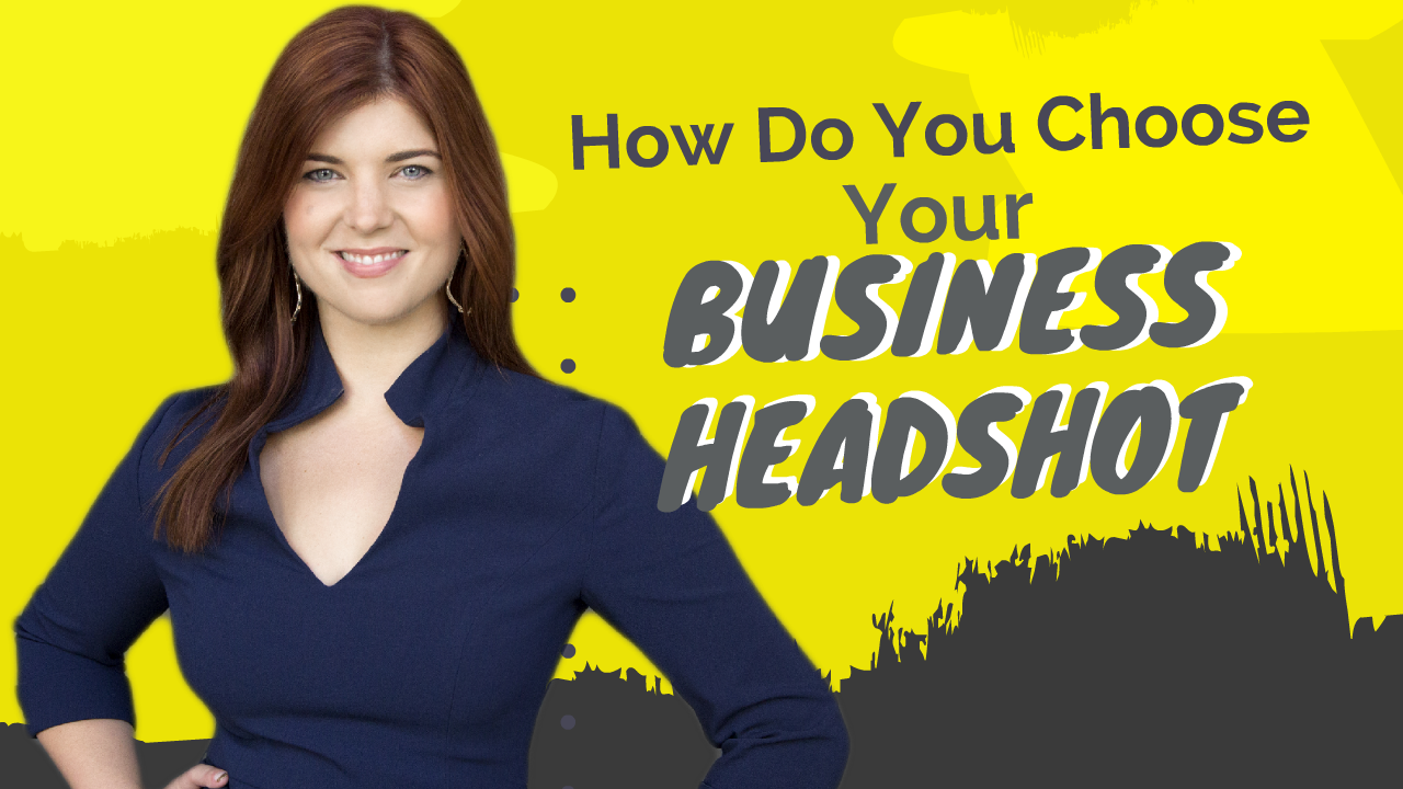 How Do You Choose Your Business Headshot?