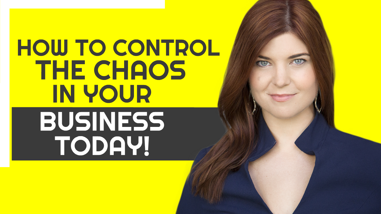 How To Control The Chaos in Your Business Today!