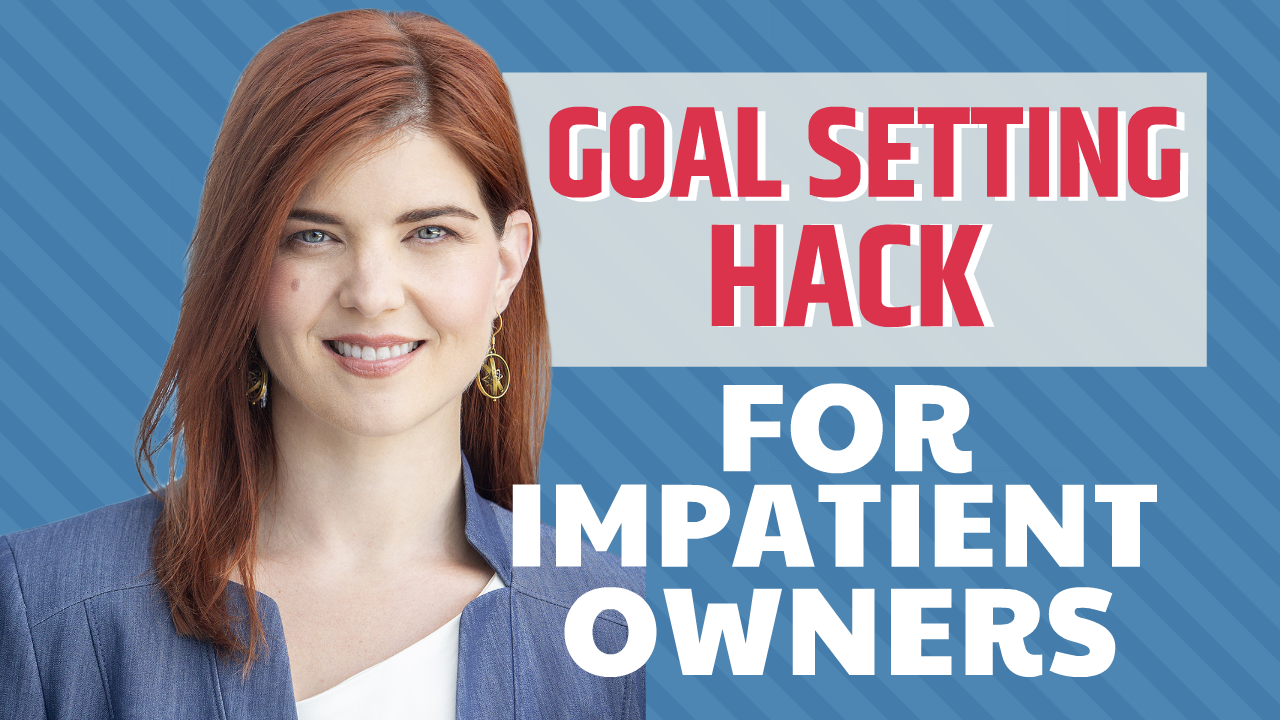 A Goal Setting Hack For Impatient Owners