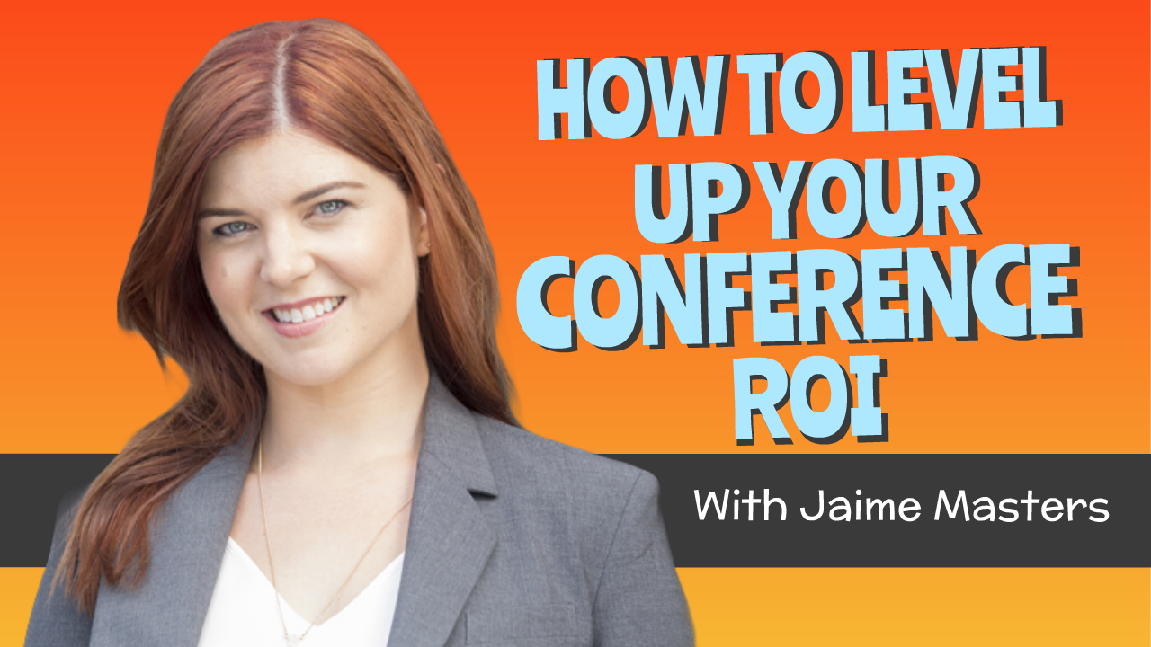 How to level up your conference ROI!