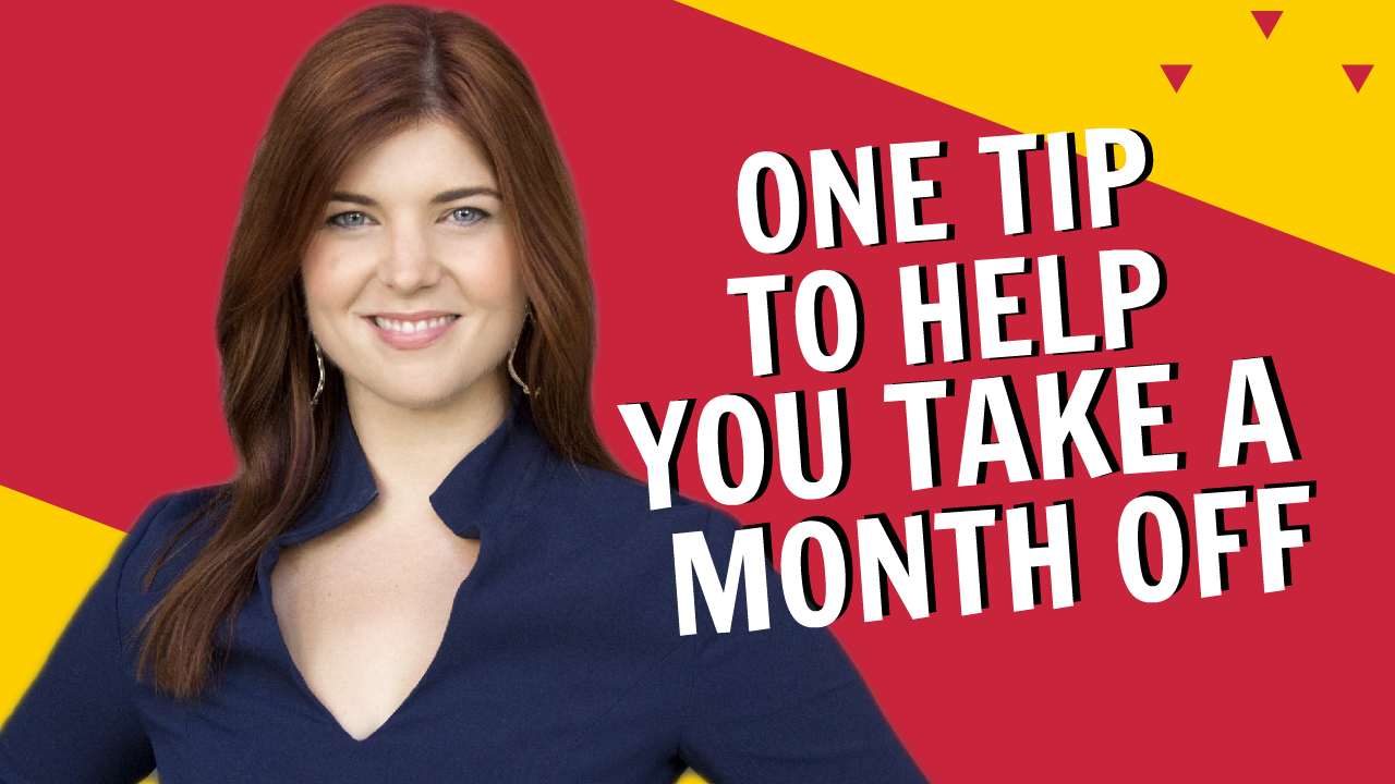 One Tip To Help You Take A Month Off