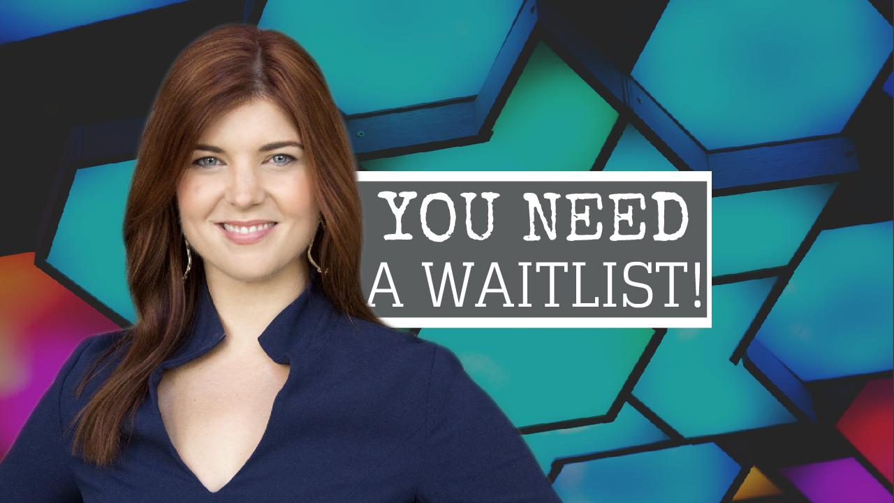 You Need A Waitlist!