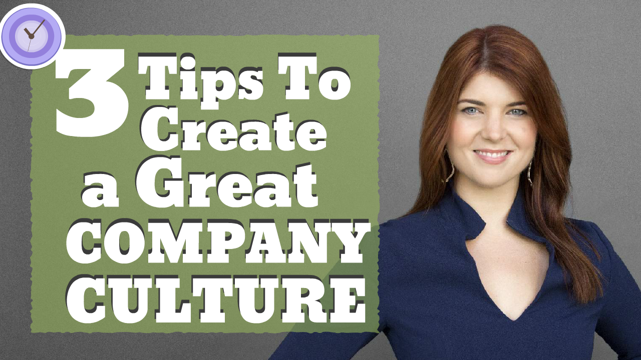 3 Tips To Create A Great Company Culture!