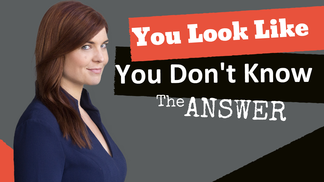 You Look Like You Don't Know The Answer!