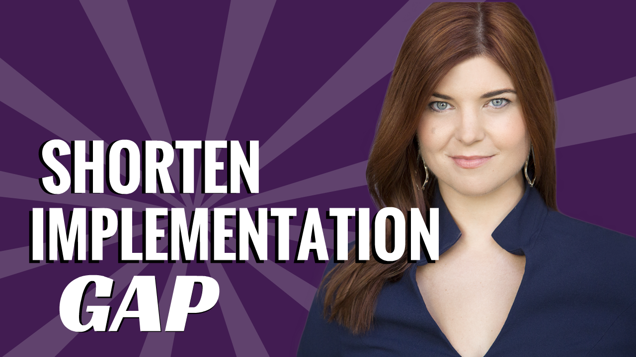 Shorten Your Implementation Gap