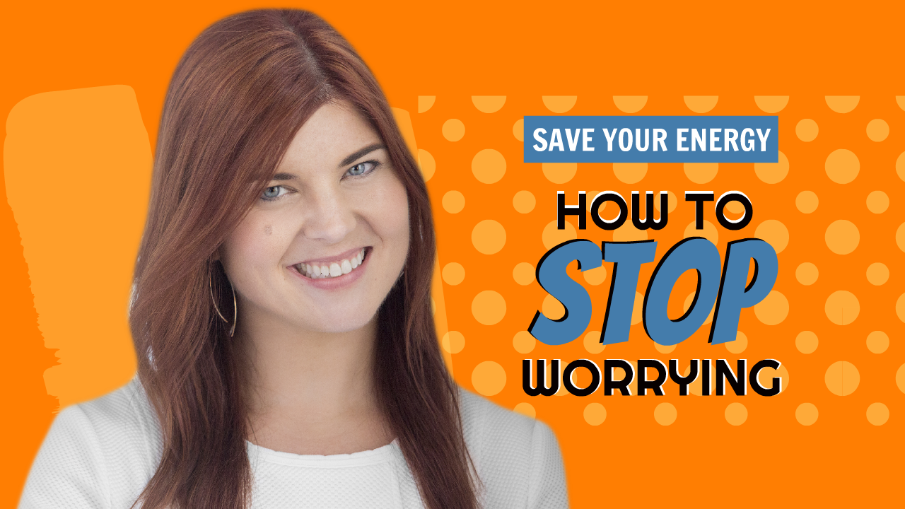 Save Your Energy - How to Stop Worrying