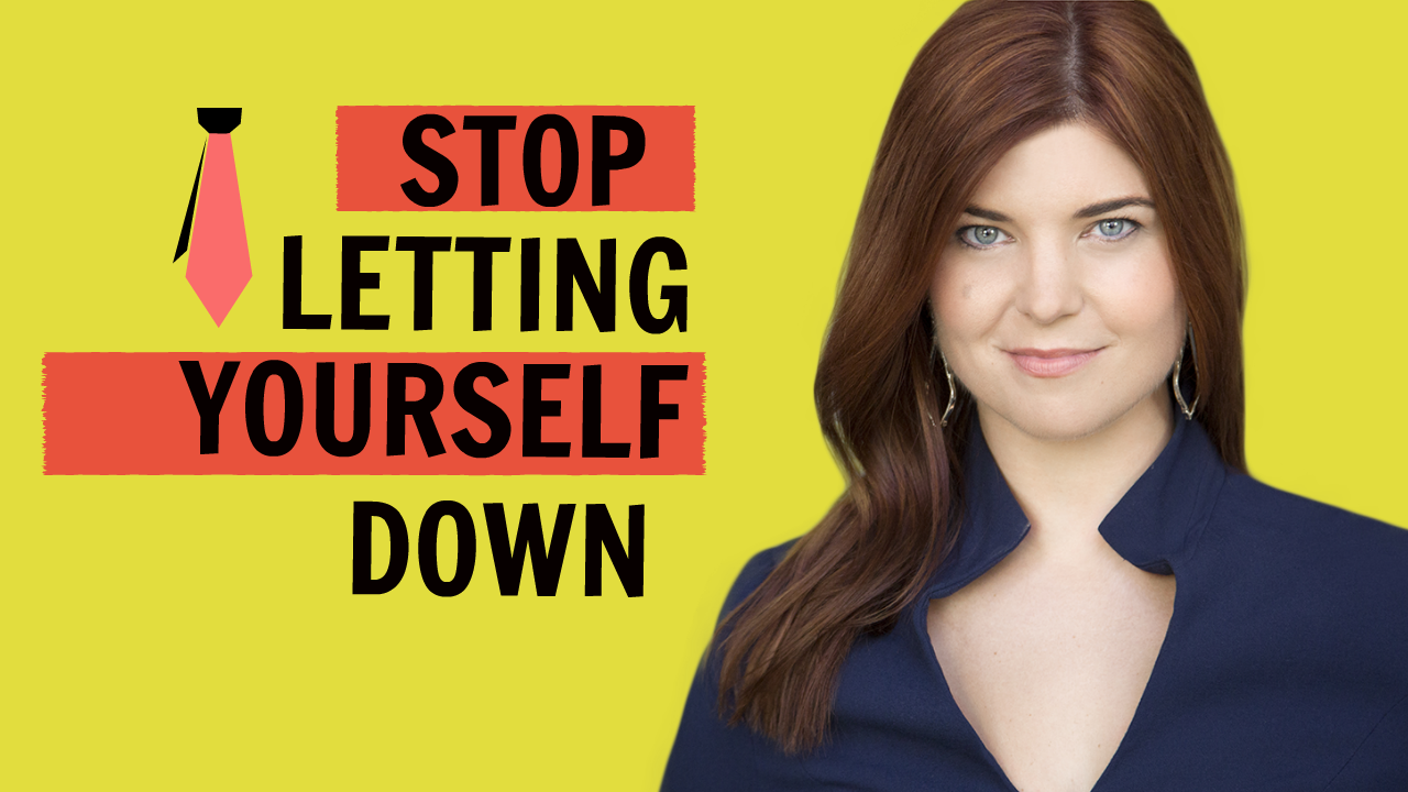 Stop Letting Yourself Down