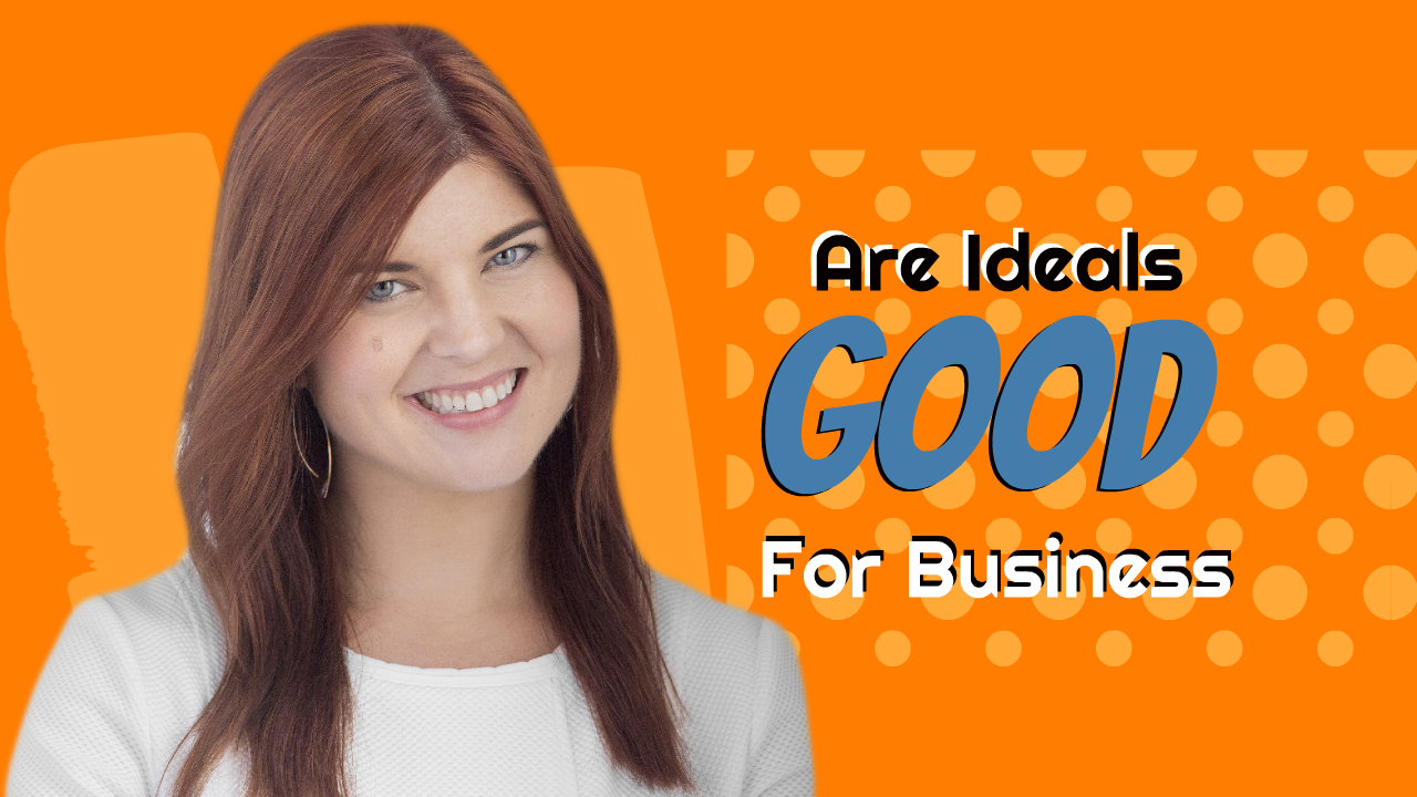 Are Ideals Good For Business