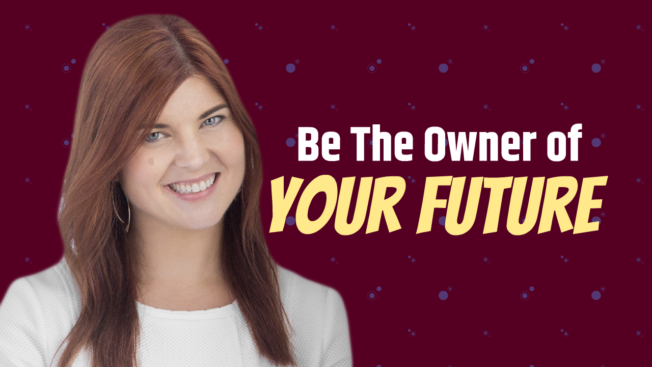 Be The Owner of Your Future