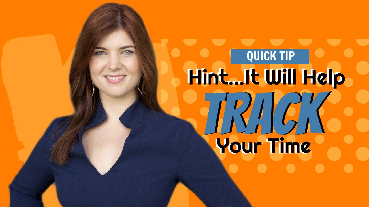Quick Tip: Hint...it will help track your time.