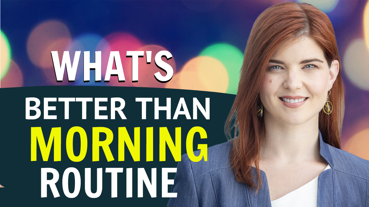 What's Better Than a Morning Routine?