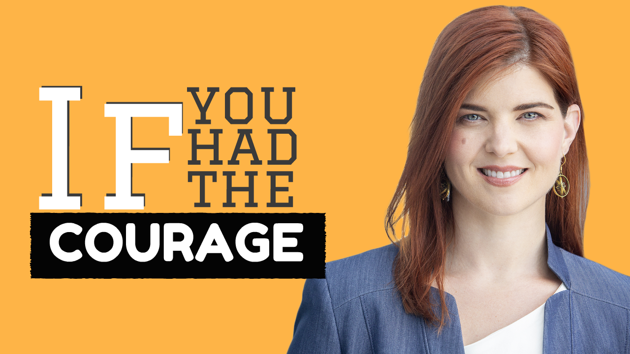 If You Had The Courage...