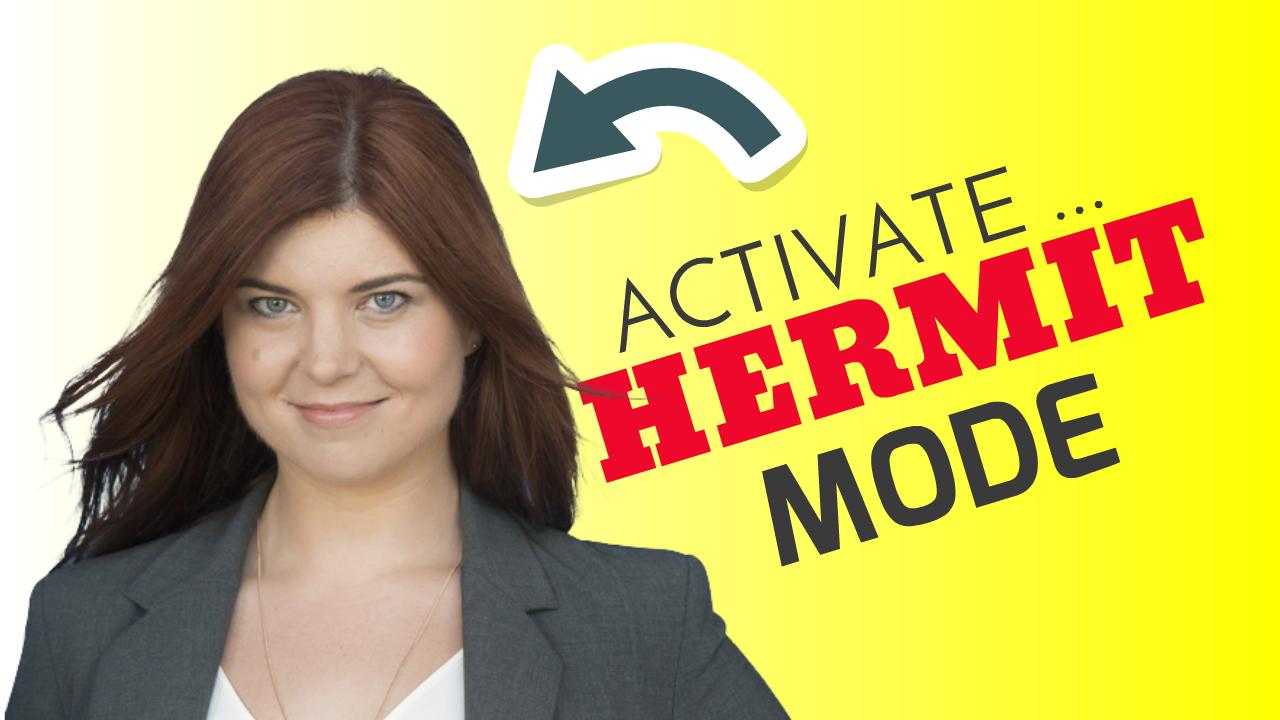 Activate... Hermit Mode
