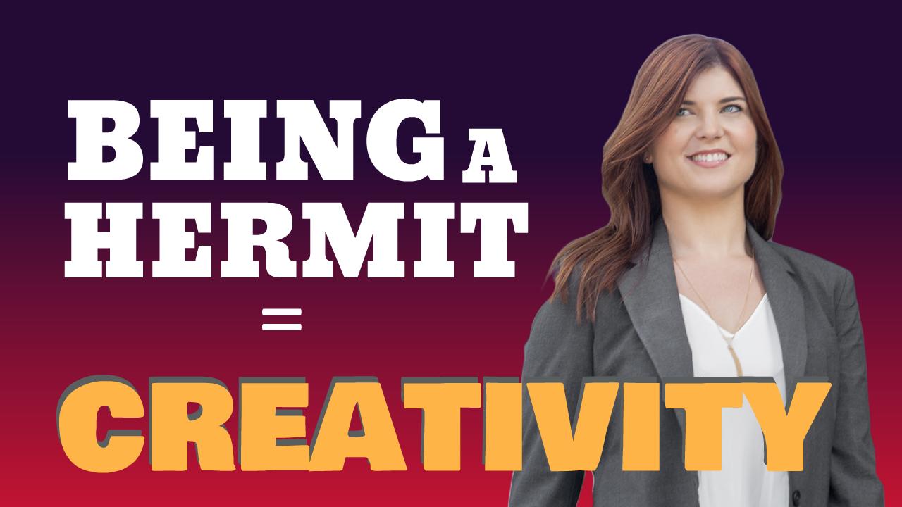 Being a Hermit = Creativity