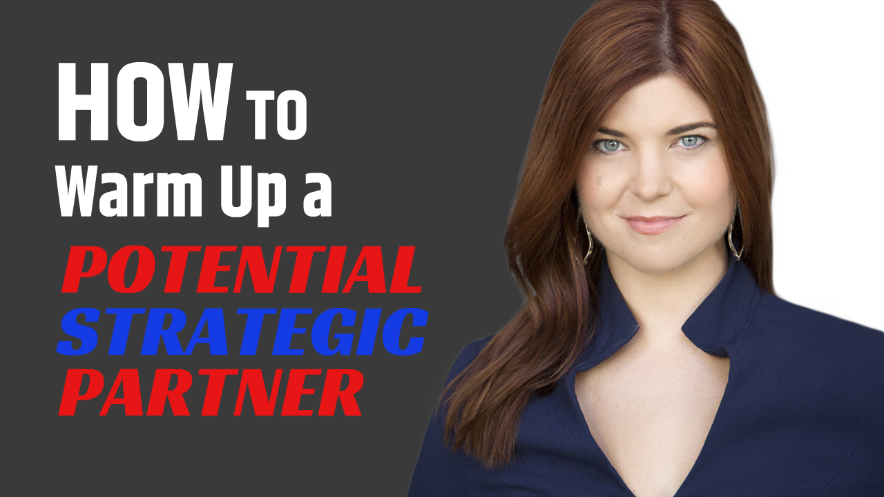 How to Warm Up a Potential Strategic Partner