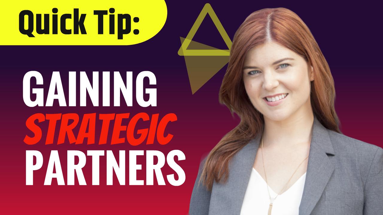 Quick Tip: Gaining Strategic Partners