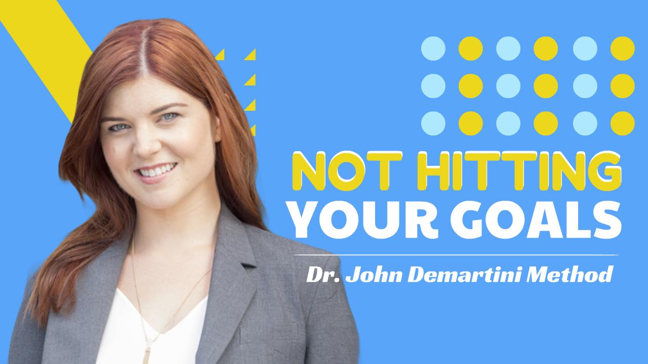 Not Hitting Your Goals - Dr. John Demartini Method