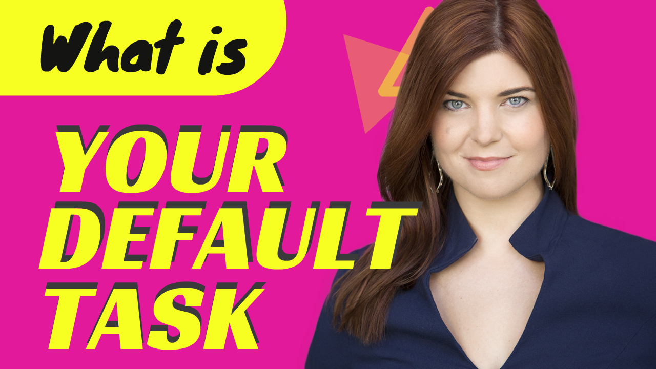 What is Your Default Task